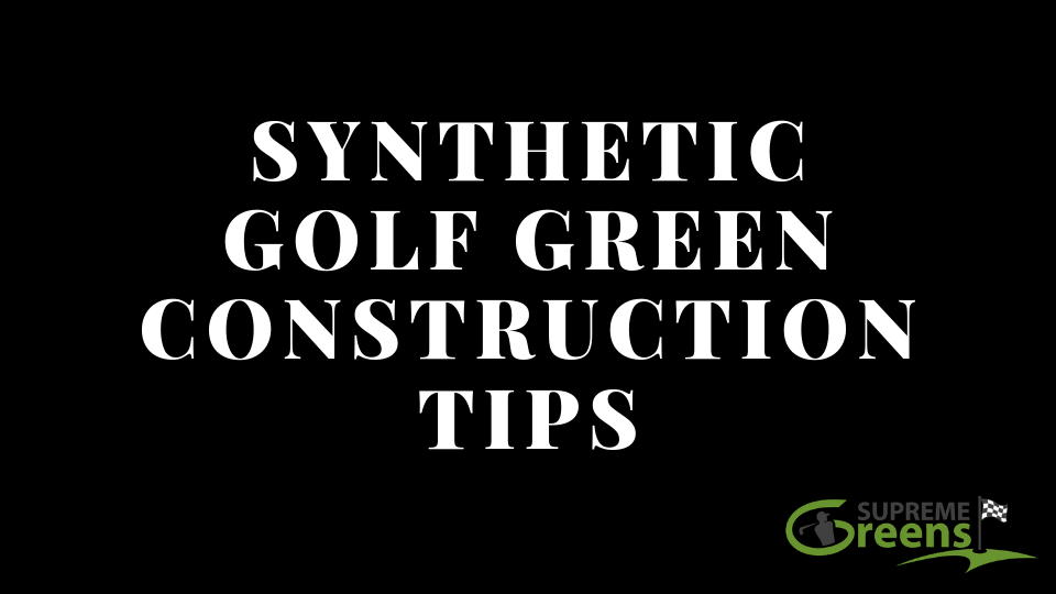 Synthetic Golf Green Construction Tips
