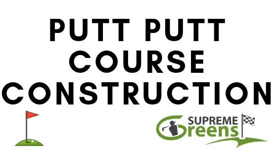 Putt Putt Course Construction